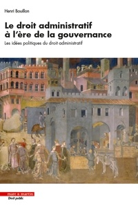 Henri Bouillon - Le droit administratif à l'ère de la gouvernance - Les idées politiques du droit administratif.
