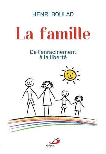 Famille (La). De l'enracinement à la liberté