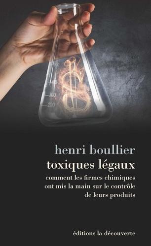 Toxiques légaux. Comment les firmes chimiques ont mis la main sur le contrôle de leurs produits