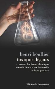 Toxiques légaux- Comment les firmes chimiques ont mis la main sur le contrôle de leurs produits - Henri Boullier pdf epub