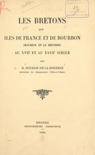 Henri Bourde de la Rogerie - Les Bretons aux Îles de France et de Bourbon (Maurice et la Réunion) au XVIIe et au XVIIIe siècle.