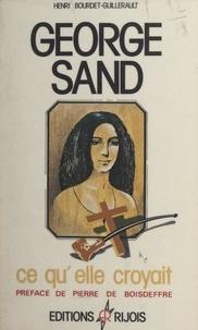 Henri Bourdet-Guillerault et Pierre de Boisdeffre - George Sand - Ce qu'elle croyait.