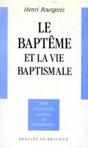 Henri Bourgeois - Le Baptême et la vie baptismale.