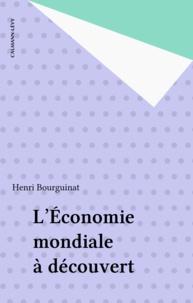 Henri Bourguinat - L'économie mondiale à découvert.