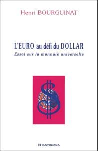 L'euro au défi du dollar.- Essai sur la monnaie universelle - Henri Bourguinat |