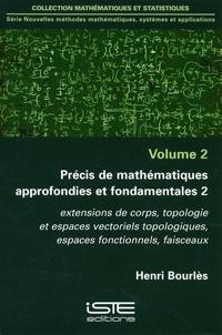 Henri Bourlès - Nouvelles méthodes de mathématiques, systèmes et applications - Volume 2, Précis de mathématiques approfondies et fondamentales 2. Extensions de corps, topologie et espaces vectoriels topologiques, espaces fonctionnels, faisceaux.