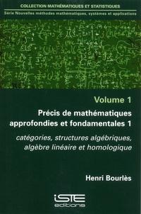 Henri Bourlès - Nouvelles méthodes mathématiques, systèmes et applications - Volume 1, Précis de mathématiques approfondies et fondamentales 1. Catégories, structures algébriques, algèbre linéaire et homologique.