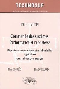 Henri Bourlès et Hervé Guillard - Régulation : Commande des systèmes. Performance et robustesse - Régulateurs monovariables et multivariables, applications, cours et exercices corrigés.