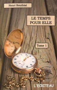 Henri Bouthiat - Le temps pour elle - Tome 1.