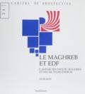 Henri Boyé - LE MAGHREB ET EDF. - L'avenir des pays du Maghreb et des secteurs énergie.
