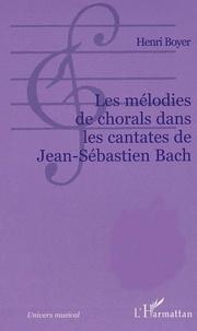 Henri Boyer - Les mélodies de chorals dans les cantates de Jean-Sébastien Bach.