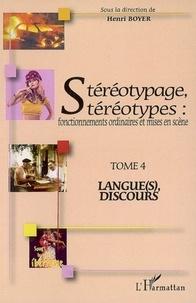 Henri Boyer - Stéréotypage, stéréotypes : fonctionnements ordinaires et mises en scène - Tome 4, Langue(s), discours.