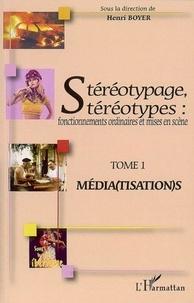 Henri Boyer - Stéréotypage, stéréotypes : fonctionnements ordinaires et mises en scène - Tome 1, Média(tisation)s.