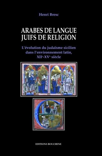 Arabes de langue, Juifs de religion. L'évolution du judaïsme sicilien dans l'environnement latin, XIIème-XVème siècle