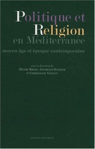 Politique et religion en Méditerranée. Moyen Age et époque contemporaine