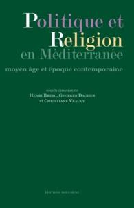 Henri Bresc et Georges Dagher - Politique et religion en Méditerranée - Moyen Age et époque contemporaine.