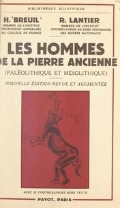 Henri Breuil et Raymond Lantier - Les hommes de la pierre ancienne (Paléolithique et Mésolithique) - Avec 32 photographies hors texte.