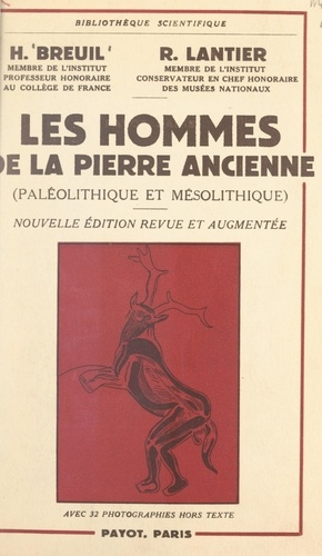 Les hommes de la pierre ancienne (Paléolithique et Mésolithique). Avec 32 photographies hors texte