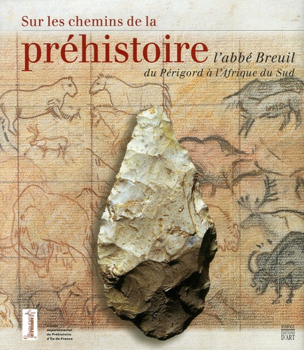 Henri Breuil - Sur les chemins de la préhistoire - L'abbé Breuil du Périgord à l'Afrique du Sud.