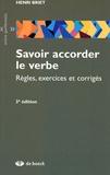 Henri Briet - Savoir accorder le verbe - Règles, exercices et corrigés.