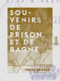 Henri Brissac - Souvenirs de prison et de bagne.