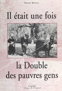 Henri Brives et Bernard Cazeau - Il était une fois La Double des pauvres gens.