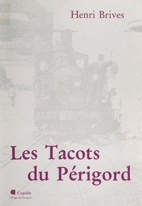 Henri Brives et Bernard Bioulac - Les tacots du Périgord.
