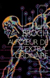 Henri Broch - Au coeur de l'extra-ordinaire.