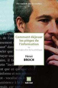 Henri Broch - Comment déjouer les pièges de l'information - Ou les règles d'or de la zététique.