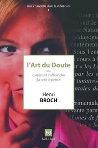 Henri Broch - L'art du doute - Ou comment s'affranchir du prêt-à-penser.