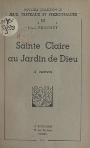 Henri Brochet - Sainte Claire au jardin de Dieu - 4 actes.