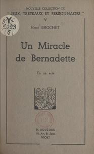 Henri Brochet - Un miracle de Bernadette - En un acte.