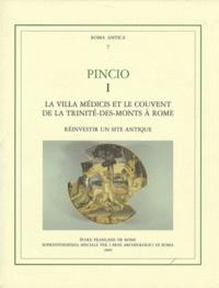 Henri Broise et Vincent Jolivet - Pincio 1 La villa Médicis et le couvent de la Trinité-des-Monts à Rome - Réinvestir un site antique.