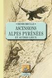 Henri Brulle - Ascensions Alpes Pyrénées - Et autres lieux.
