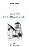 Henri Brunel - Fais pas la grimace à Dieu... - Billets d'humour et d'amour.