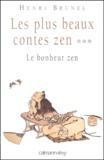 Henri Brunel - Les plus beaux contes zen Tome 3 : Le bonheur zen.