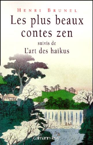 Henri Brunel - Les plus beaux contes zen - Suivi de L'art des haïkus.