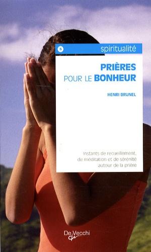 Henri Brunel - Prières pour le bonheur - Instants de recueillement, de méditation et de sérénité autour de la prière.
