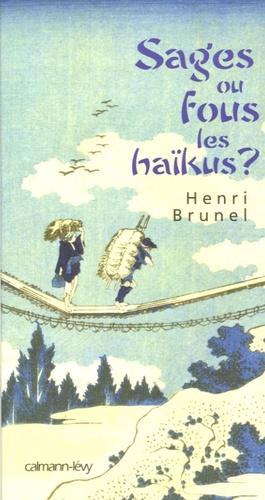 Henri Brunel - Sages ou fous les haïkus ?.