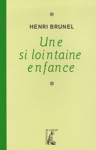 Henri Brunel - Une si lointaine enfance.