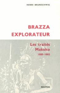 Henri Brunschwig - Brazza explorateur - Les traités Makoko (1880-1882).