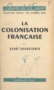 Henri Brunschwig et Raymond Aron - La colonisation française - Du pacte colonial à l'Union française.