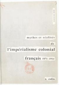Henri Brunschwig - Mythes et réalités de l'impérialisme colonial français - 1871-1914.