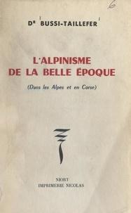 Henri Bussi-Taillefer - L'alpinisme de la Belle époque - Dans les Alpes et en Corse.