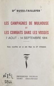 Henri Bussi-Taillefer - Les campagnes de Mulhouse et les combats dans les Vosges, 7 août-14 septembre 1914 - Notes recueillies par un aide major du 23e d'infanterie.