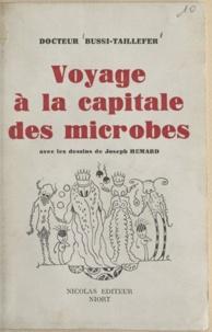 Henri Bussi-Taillefer et Joseph Hémard - Voyage à la capitale des microbes.