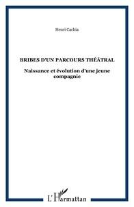 Henri Cachia - Bribes d'un parcours théâtral - Naissance et évolution d'une jeune compagnie.