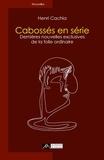 Henri Cachia - Cabossés en série - Dernières nouvelles exclusives de la folie ordinaire.