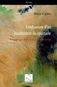 Henri Cachia - Confessions d'un intermittent du spectacle - Chroniques d'un acteur indépendant.