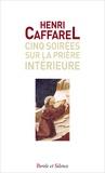 Henri Caffarel - Cinq soirées sur la prière intérieure.